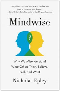 Why We Misunderstand What Others Think, Believe, Feel, and Want, by Nicholas Epley