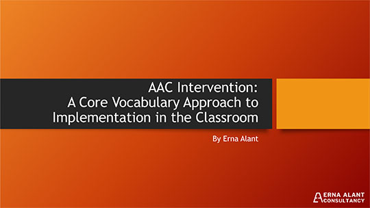 Powerpoint: AAC Intervention - a Core Vocabulary Approach